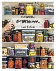 Johan Björkman: Det nordiske spisekammer : tørring, syrning, fermentering, syltning, olie, eddike & salt