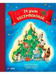 : 24 glade decemberdage : med 24 julehistorier, massevis af hyggelige julepuslerier, lækre juleopskrifter og skønne julesange