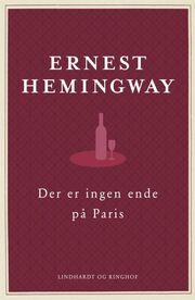 Ernest Hemingway: Der er ingen ende på Paris : den reviderede udgave (Den reviderede udgave)